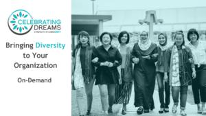 Celebrating Dreams Webinar: Bringing Diversity to Your Organization