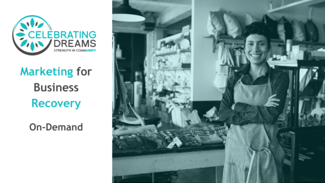 On Demand Celebrating Dreams Webinar: Marketing for Business Recovery